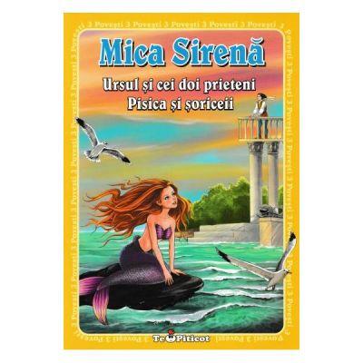 3 povesti: Mica Sirena. Ursul si cei doi prieteni. Pisica si soriceii