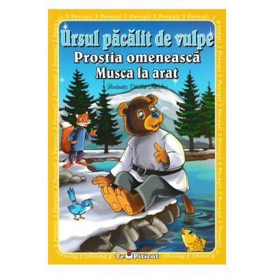 3 povesti: Ursul pacalit de vulpe. Prostia omeneasca. Musca la arat