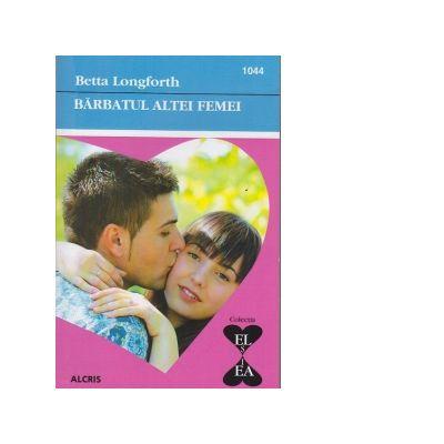 Barbatul altei femei (colectia El si Ea - carti de dragoste) - Betta Longforth