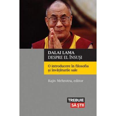 Dalai Lama despre el insusi. O introducere in filosofia si invataturile sale - Dalai Lama