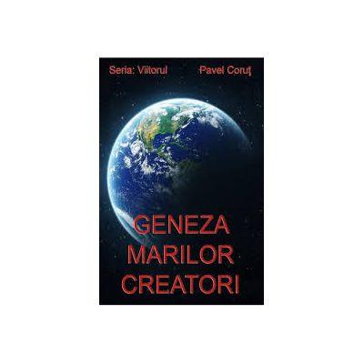 Geneza marilor creatori. Seria Viitorul, volumul 1 - Pavel Corut