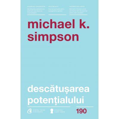 Descatusarea potentialului. Sapte aptitudini de coaching care transforma oamenii, echipele si organizatiile - Michael K. Simpson