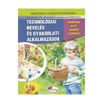 Educatie tehnologica si aplicatii practice. Clasa 5. Manual in limba Maghiara - Marinela Mocanu, Magda Dache