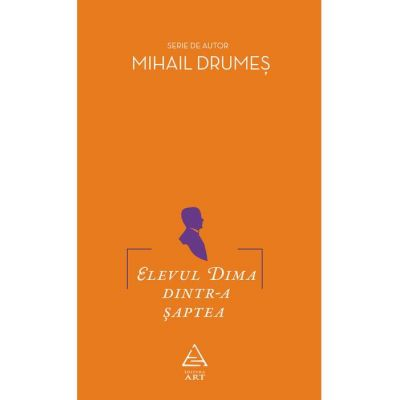 Elevul Dima dintr-a saptea - Mihail Drumes