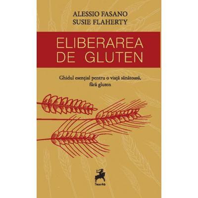 Eliberarea de gluten. Ghidul esential pentru o viata sanatoasa - Alessio Fasano