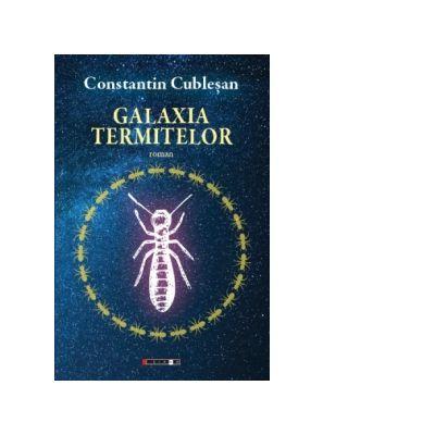 Galaxia termitelor - Constantin Cublesan