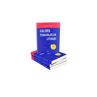 Galeria personajelor literare. Ghid pentru pregatirea evaluarii si bacalaureatului (Editia a II-a revizuita si adaugita) - Codrescu Grigore