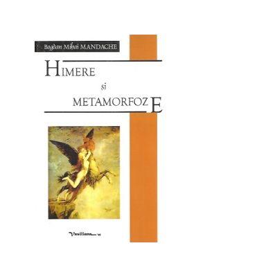 Himere si metamorfoze - Bogdan Mihai Mandache