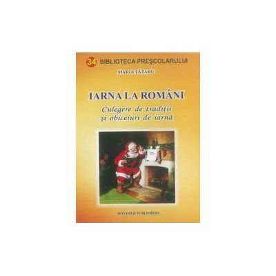 Iarna la romani. Culegere de traditii si obiceiuri de iarna - Tataru Maria