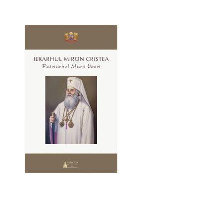 Ierarhul Miron Cristea. Patriarhul Marii Uniri