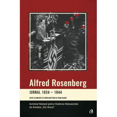 Jurnal 1934-1944. Editat si comentat de Jurgen Matthaus si Frank Bajohr - Alfred Rosenberg