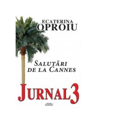 Jurnal 3. Salutari de la Cannes - Ecaterina Oproiu