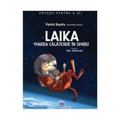 Laika, marea calatorie in spatiu - Patrick Baudry