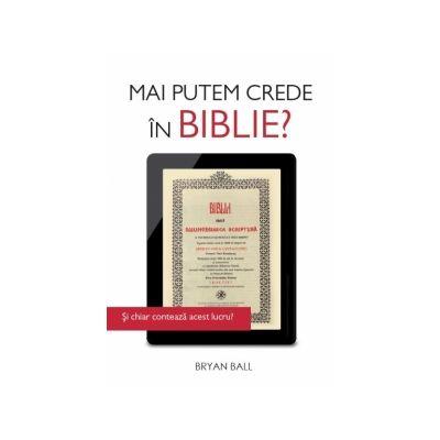 Mai putem crede in Biblie? - Bryan Ball