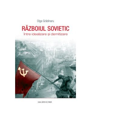 Razboiul sovietic intre idealizare si demitizare - Olga Gradinaru