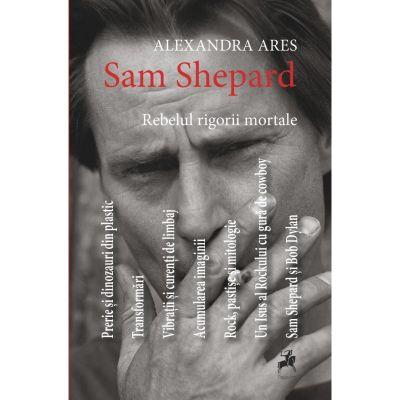 Sam Shepard: rebelul rigorii mortale - Alexandra Ares