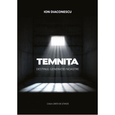 Temnita. Destinul generatiei noastre - Ion Diaconescu