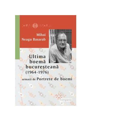 Ultima boema bucuresteana (1964-1976) urmata de Portrete de boemi - Mihai Neagu Basarab