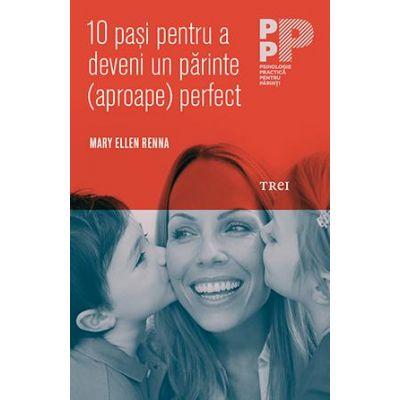 10 pasi pentru a deveni un parinte (aproape) perfect - Mary Ellen Renna