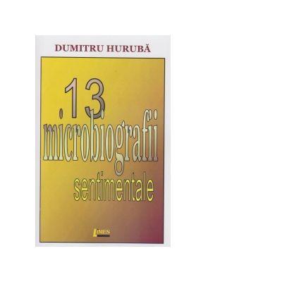 13 microbiografii sentimentale - Dumitru Huruba