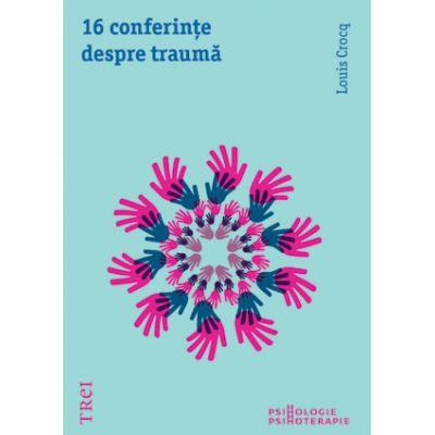16 conferinte despre trauma - Louis Crocq. Traducere de Ana Mihailescu