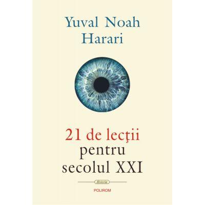 21 de lectii pentru secolul XXI - Yuval Noah Harari. Traducere de Lucia Popovici