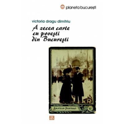 A zecea carte cu povesti din Bucuresti - Victoria Dragu Dimitriu