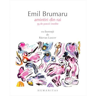 Amintiri din rai. 55 de poezii inedite - Emil Brumaru