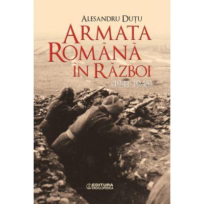ARMATA ROMANA IN RAZBOI. 1941-1945 - Alexandru Dutu