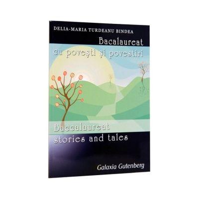 Bacalaureat cu povesti si povestiri. Baccalaureat Stories and Tales - Delia-Maria Turdeanu Bindea - Ed. Galaxia Gutenberg