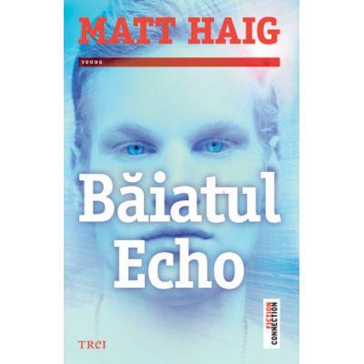 Baiatul Echo - Matt Haig. Traducere de Luminita Gavrila