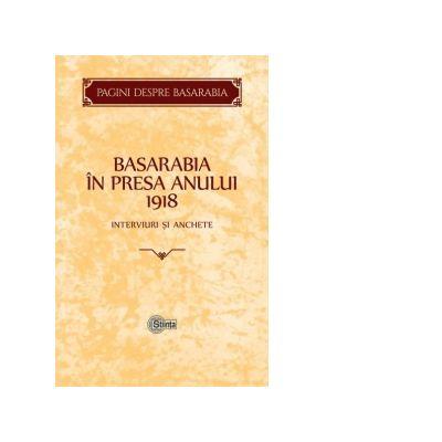 Basarabia in presa anului 1918. Interviuri si anchete - Victor Drunea