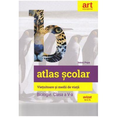 Biologie. Clasa a V-a. Atlas scolar. Vietuitoare si medii de viata - Ionut Popa