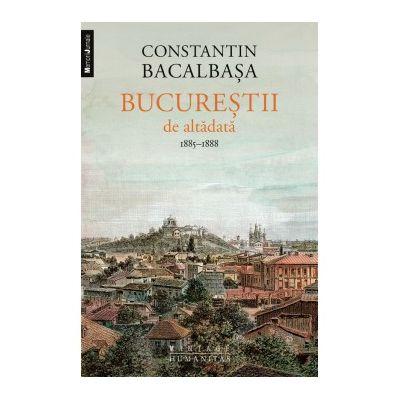 Bucurestii de altadata (vol. III). 1885-1888 - Constantin Bacalbasa