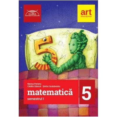 Clubul matematicienilor. Matematica pentru clasa a 5-a. Semestrul I - Marius Perianu, Catalin Stanica, Stefan Smarandoiu