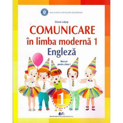 Comunicare in limba moderna 1. Engleza. Manual pentru clasa I - Diana Latug