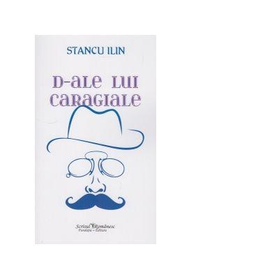 D-ale lui Caragiale - Stancu Ilin