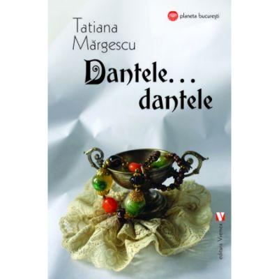Dantele, dantele…- Tatiana Margescu