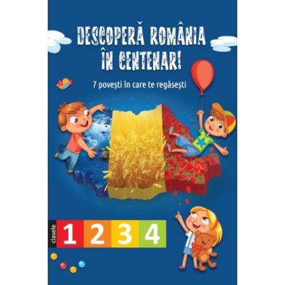 Descopera Romania in Centenar, clasele I, a II-a, a III-a si a IV-a. Editie ilustrata - Corina Taranu