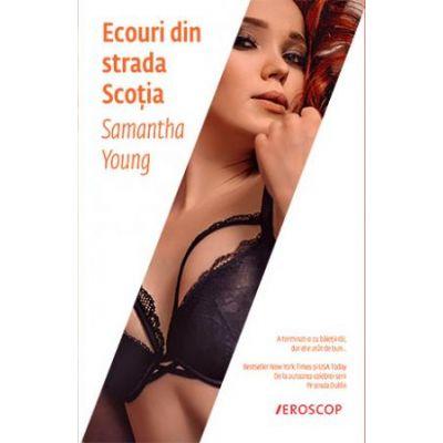 Ecouri din strada Scotia - Samantha Young. Bestseller New York Times si USA Today