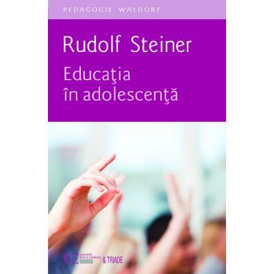 Educatia in adolescenta - Rudolf Steiner