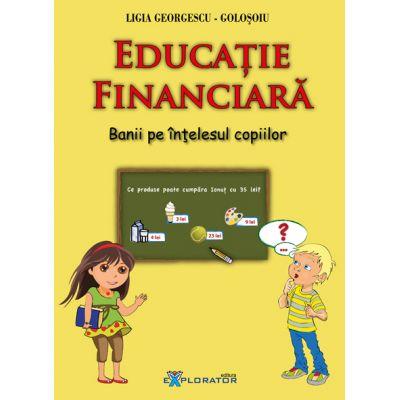 Educatie financiara. Banii pe intelesul copiilor - Ligia Georgescu Golosoiu