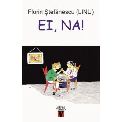 Ei, na! - Florin Stefanescu