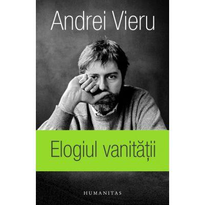Elogiul vanitatii. In versiunea romaneasca a autorului - Andrei Vieru