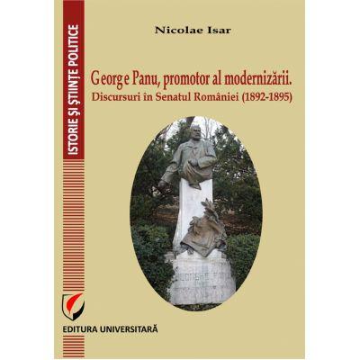 George Panu, promotor al modernizarii. Discursuri in Senatul Romaniei (1892-1895) - Nicolae Isar
