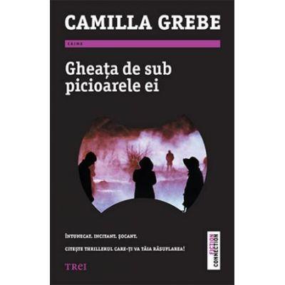 Gheata de sub picioarele ei - Camilla Grebe. Traducere de Andrei Dosa