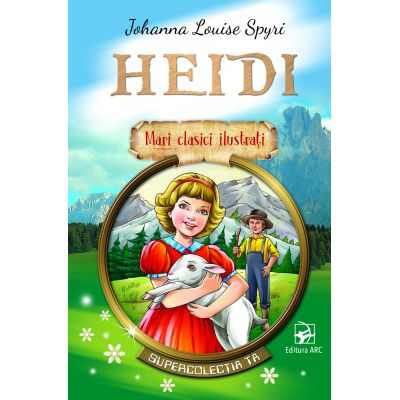 Heidi. Mari clasici ilustrati - Johanna Louise Spyri