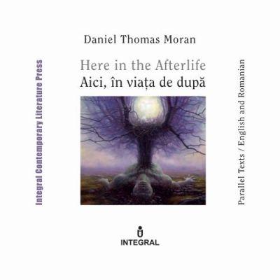 Here in the Afterlife. Aici, in viata de dupa - Daniel Thomas Moran