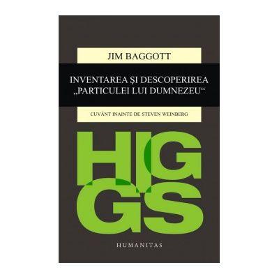 """Higgs. Inventarea si descoperirea """"Particulei lui Dumnezeu"""" - Jim Baggott"""