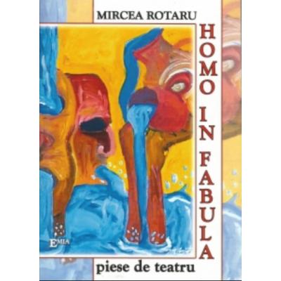 Homo in fabula, piese de teatru - Mircea Rotaru